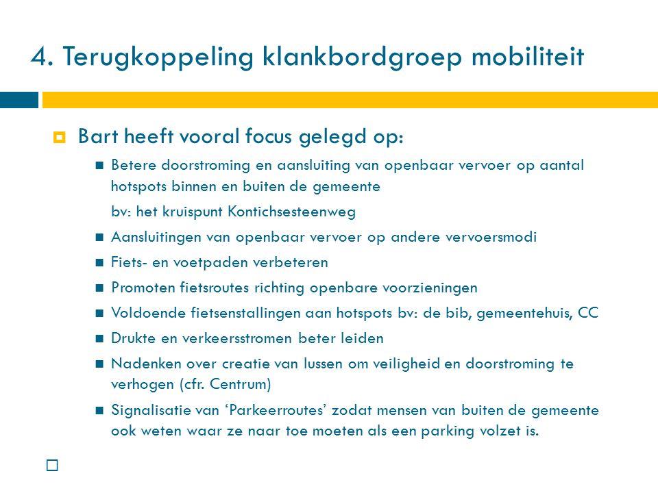4. Terugkoppeling klankbordgroep mobiliteit  Bart heeft vooral focus gelegd op: Betere doorstroming en aansluiting van openbaar vervoer op aantal hot
