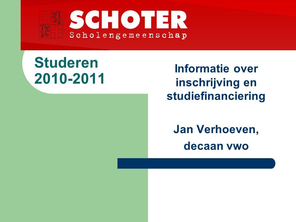 Studeren 2010-2011 Informatie over inschrijving en studiefinanciering Jan Verhoeven, decaan vwo