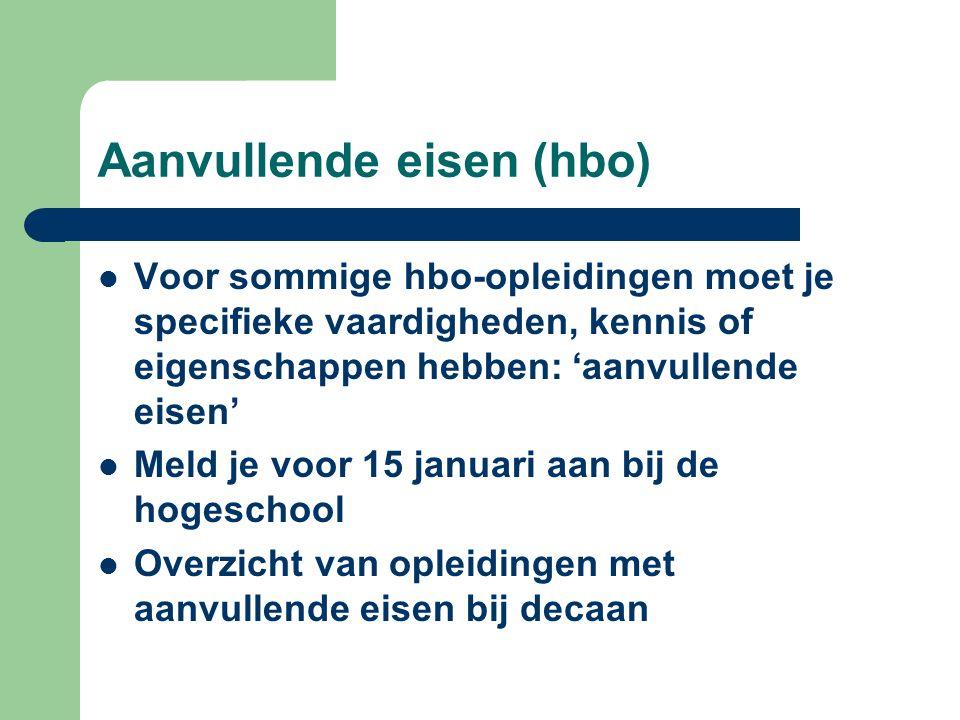 Aanvullende eisen (hbo) Voor sommige hbo-opleidingen moet je specifieke vaardigheden, kennis of eigenschappen hebben: 'aanvullende eisen' Meld je voor 15 januari aan bij de hogeschool Overzicht van opleidingen met aanvullende eisen bij decaan