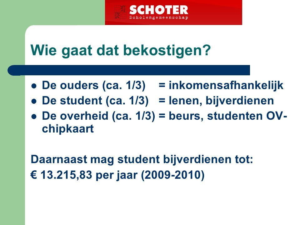 Wie gaat dat bekostigen. De ouders (ca. 1/3) = inkomensafhankelijk De student (ca.