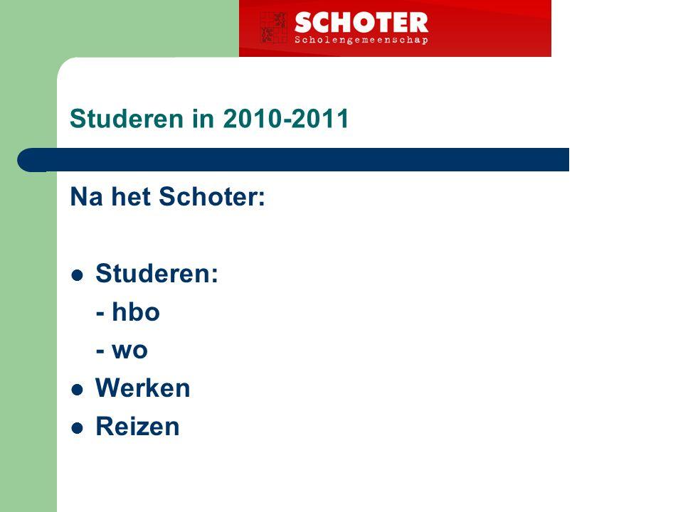 Studeren in 2010-2011 Na het Schoter: Studeren: - hbo - wo Werken Reizen