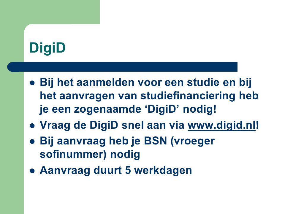 DigiD Bij het aanmelden voor een studie en bij het aanvragen van studiefinanciering heb je een zogenaamde 'DigiD' nodig.
