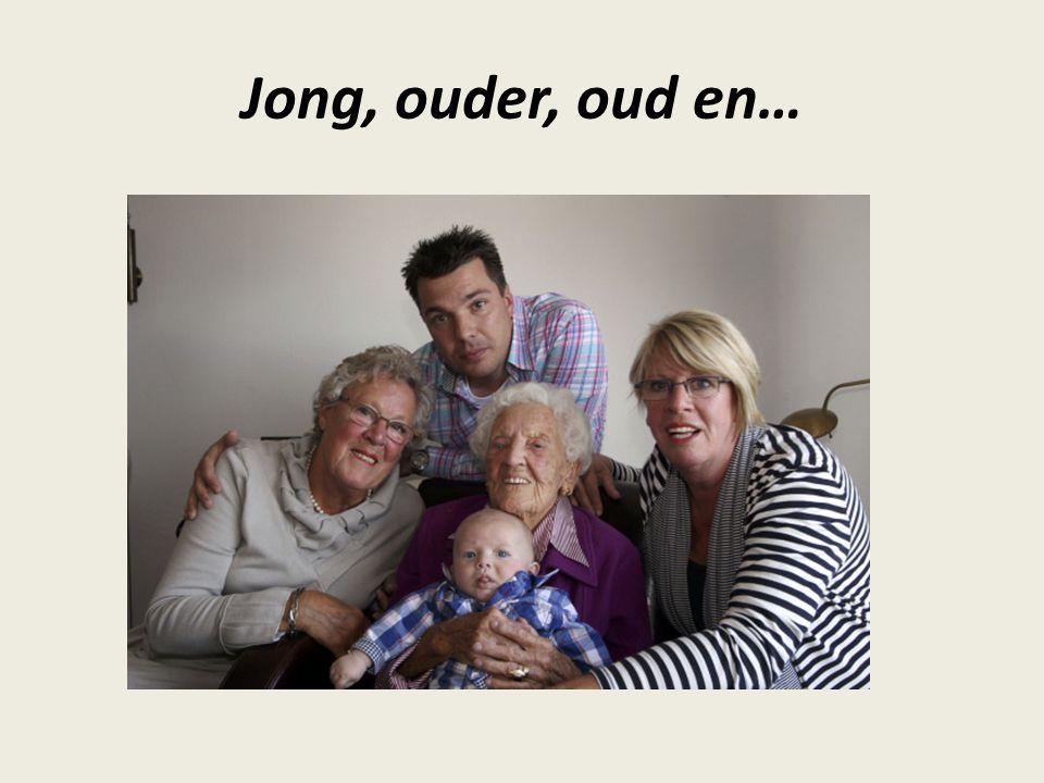 Jong, ouder, oud en…