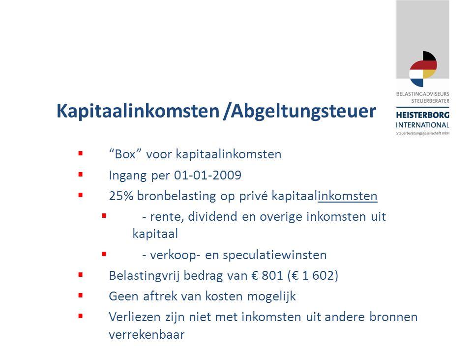 Kapitaalinkomsten /Abgeltungsteuer  Box voor kapitaalinkomsten  Ingang per 01-01-2009  25% bronbelasting op privé kapitaalinkomsten  - rente, dividend en overige inkomsten uit kapitaal  - verkoop- en speculatiewinsten  Belastingvrij bedrag van € 801 (€ 1 602)  Geen aftrek van kosten mogelijk  Verliezen zijn niet met inkomsten uit andere bronnen verrekenbaar