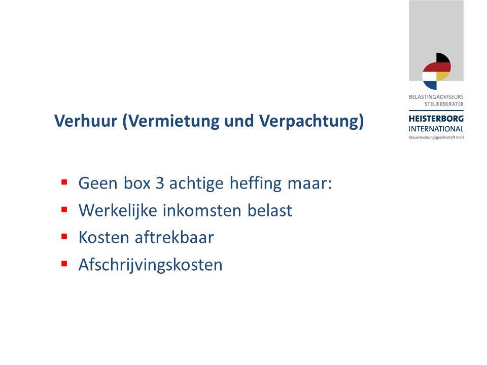  Geen box 3 achtige heffing maar:  Werkelijke inkomsten belast  Kosten aftrekbaar  Afschrijvingskosten Verhuur (Vermietung und Verpachtung)