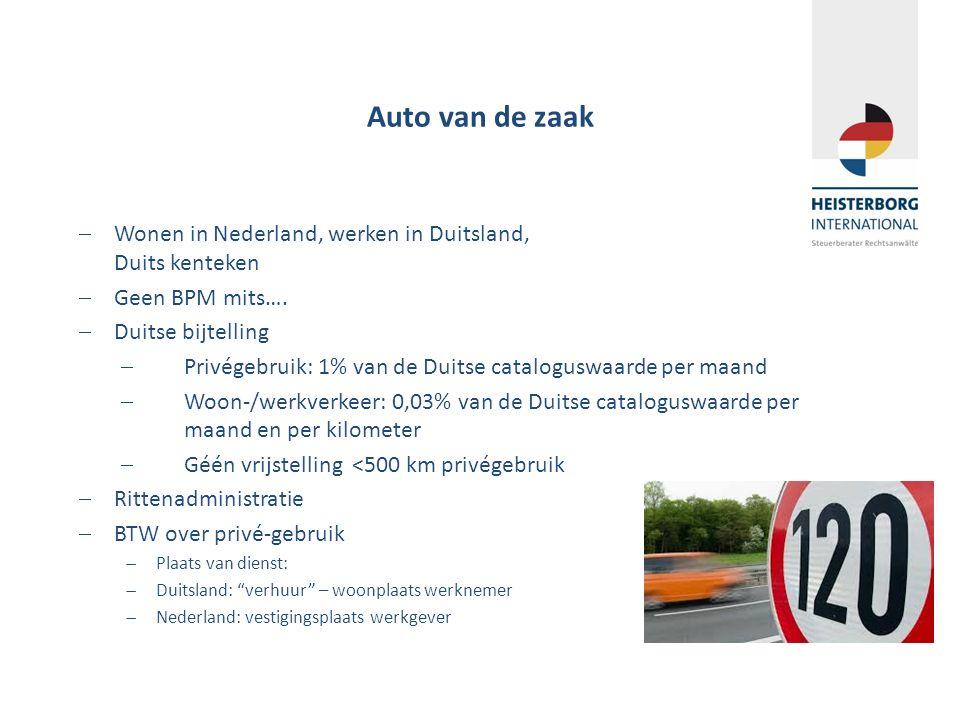 Auto van de zaak  Wonen in Nederland, werken in Duitsland, Duits kenteken  Geen BPM mits….  Duitse bijtelling  Privégebruik: 1% van de Duitse cata