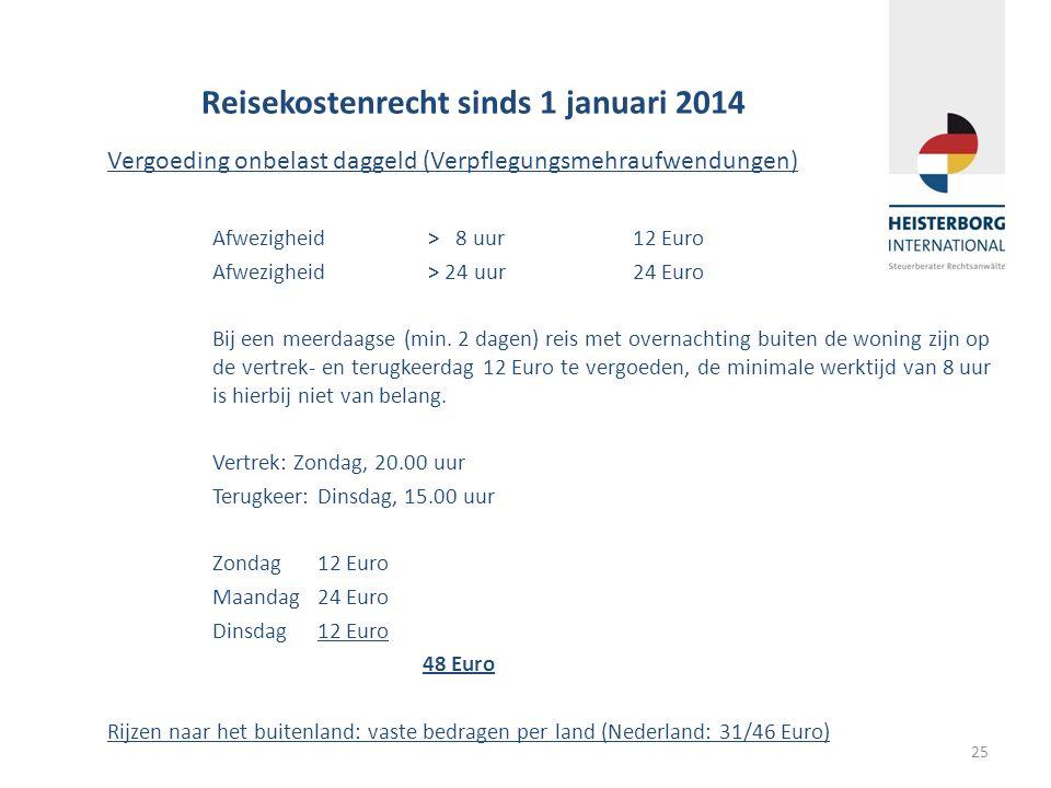 25 Reisekostenrecht sinds 1 januari 2014 Vergoeding onbelast daggeld (Verpflegungsmehraufwendungen) Afwezigheid > 8 uur12 Euro Afwezigheid > 24 uur24 Euro Bij een meerdaagse (min.