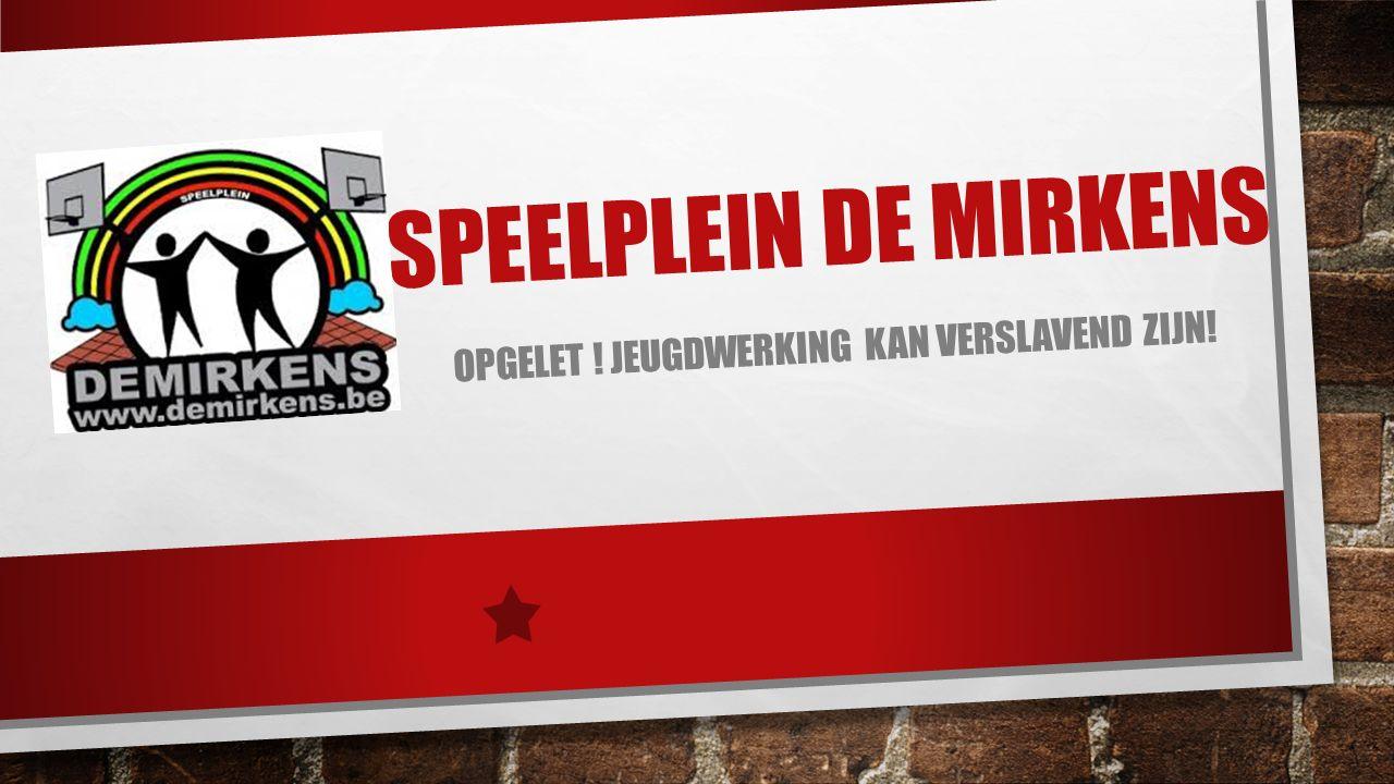 SPEELPLEIN DE MIRKENS OPGELET ! JEUGDWERKING KAN VERSLAVEND ZIJN!