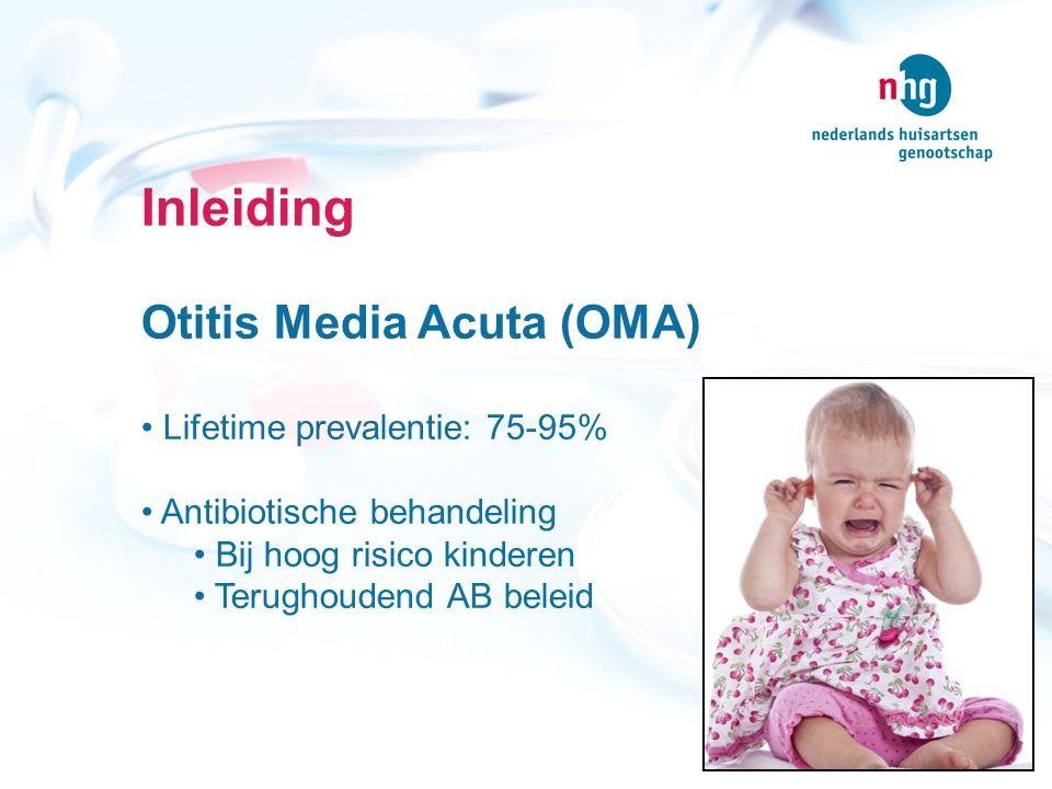 Inleiding Otitis Media Acuta (OMA) Lifetime prevalentie: 75-95% Antibiotische behandeling Bij hoog risico kinderen Terughoudend AB beleid