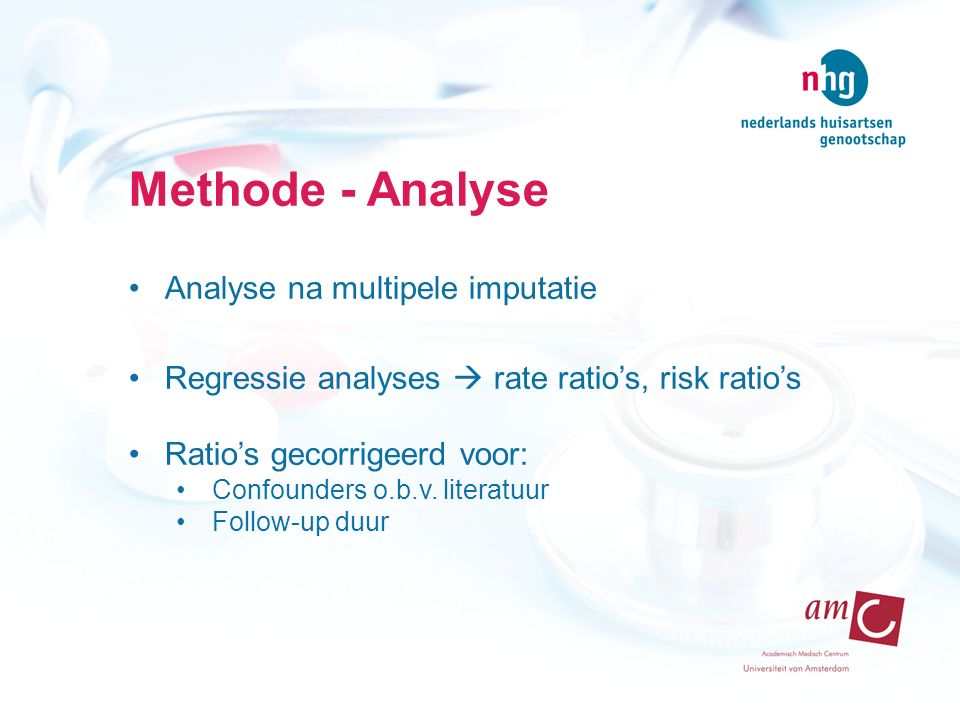 Methode - Analyse Analyse na multipele imputatie Regressie analyses  rate ratio's, risk ratio's Ratio's gecorrigeerd voor: Confounders o.b.v. literat