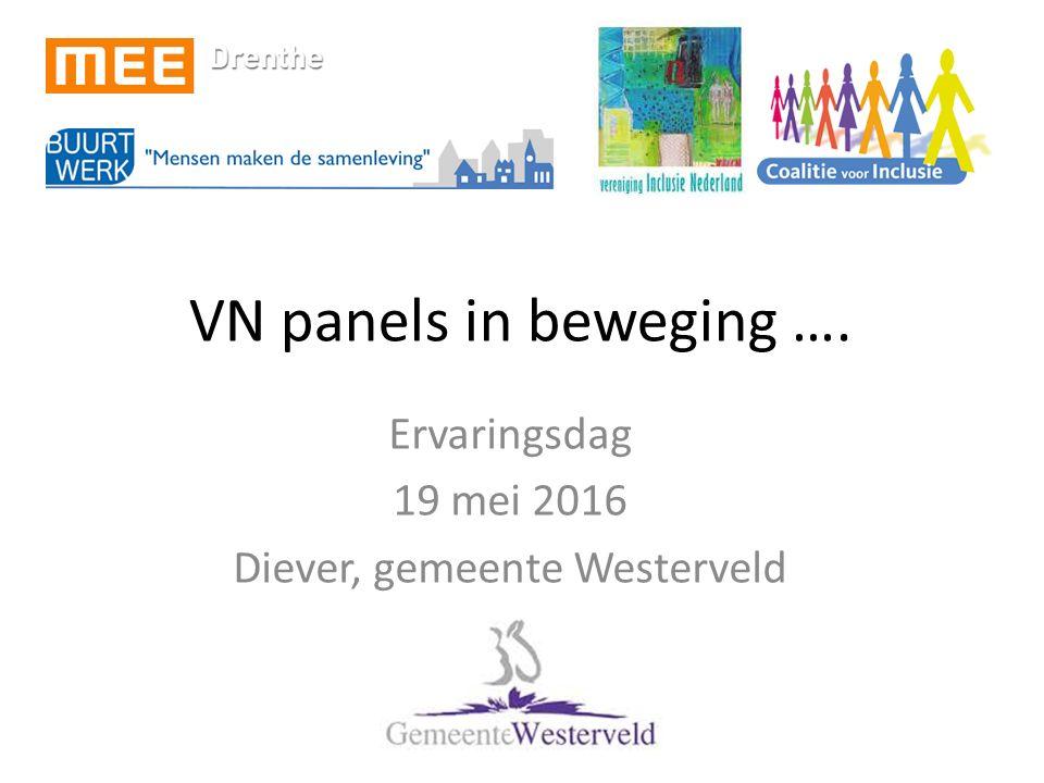 VN panels in beweging …. Ervaringsdag 19 mei 2016 Diever, gemeente Westerveld
