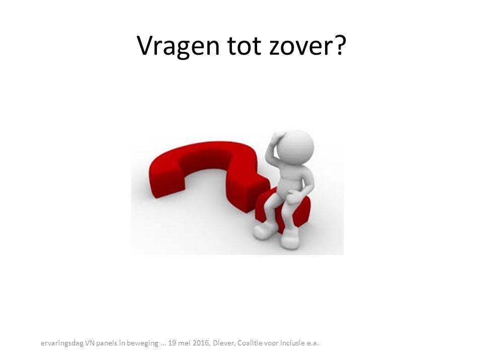 Vragen tot zover? ervaringsdag VN panels in beweging... 19 mei 2016, Diever, Coalitie voor Inclusie e.a.