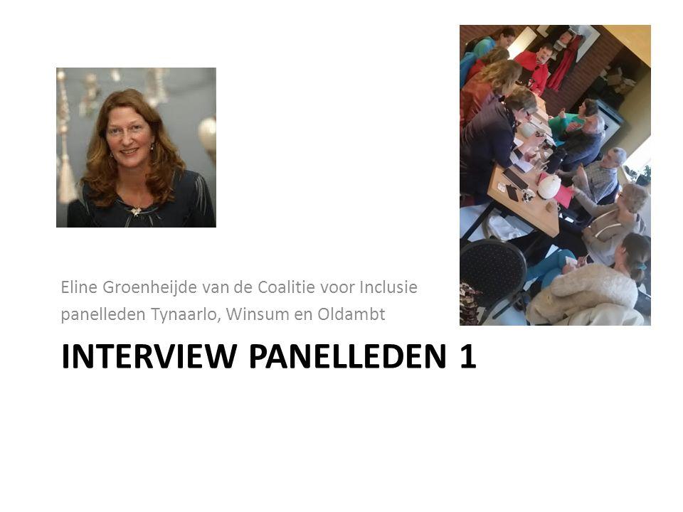 INTERVIEW PANELLEDEN 1 Eline Groenheijde van de Coalitie voor Inclusie panelleden Tynaarlo, Winsum en Oldambt