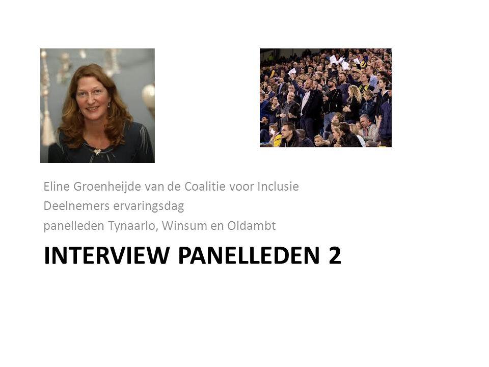 INTERVIEW PANELLEDEN 2 Eline Groenheijde van de Coalitie voor Inclusie Deelnemers ervaringsdag panelleden Tynaarlo, Winsum en Oldambt