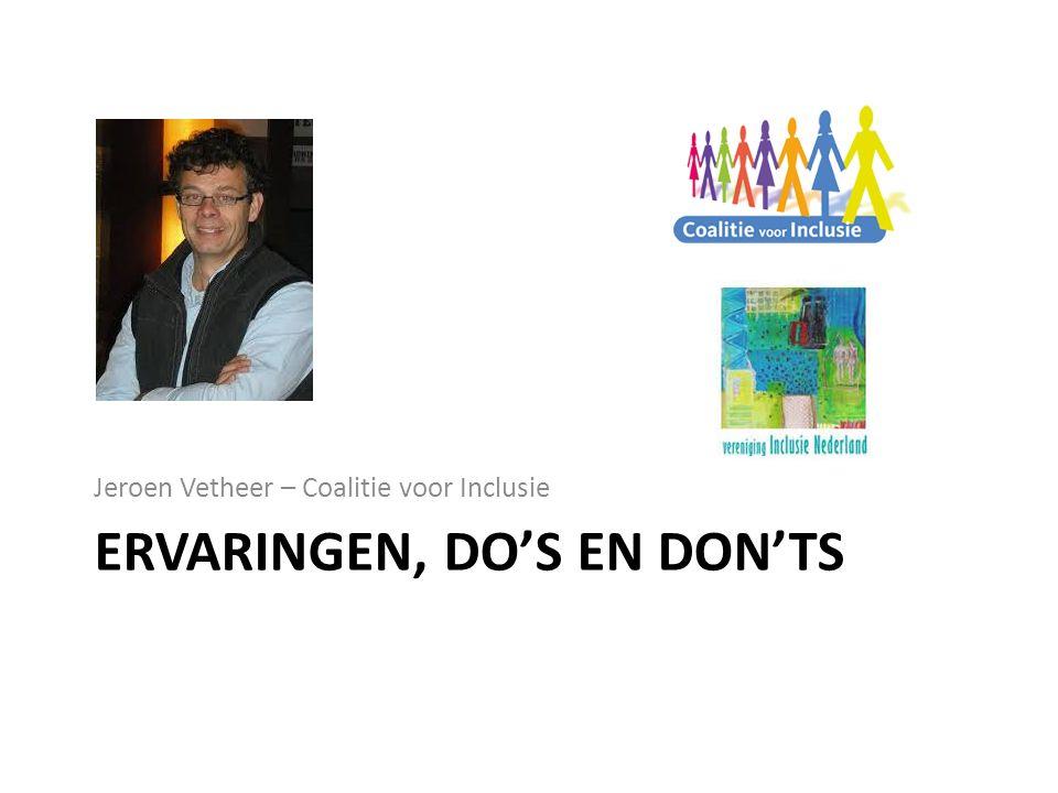 ERVARINGEN, DO'S EN DON'TS Jeroen Vetheer – Coalitie voor Inclusie
