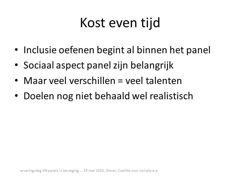 Kost even tijd Inclusie oefenen begint al binnen het panel Sociaal aspect panel zijn belangrijk Maar veel verschillen = veel talenten Doelen nog niet