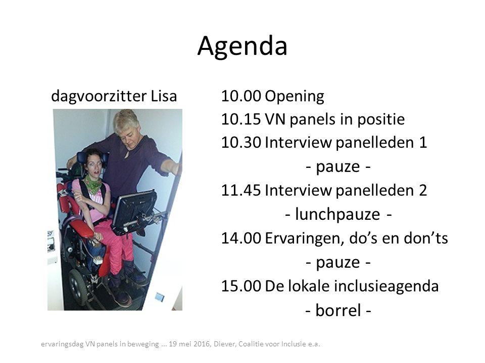 Agenda dagvoorzitter Lisa10.00 Opening 10.15 VN panels in positie 10.30 Interview panelleden 1 - pauze - 11.45 Interview panelleden 2 - lunchpauze - 14.00 Ervaringen, do's en don'ts - pauze - 15.00 De lokale inclusieagenda - borrel - ervaringsdag VN panels in beweging...