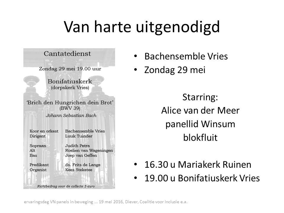 Van harte uitgenodigd Bachensemble Vries Zondag 29 mei Starring: Alice van der Meer panellid Winsum blokfluit 16.30 u Mariakerk Ruinen 19.00 u Bonifat