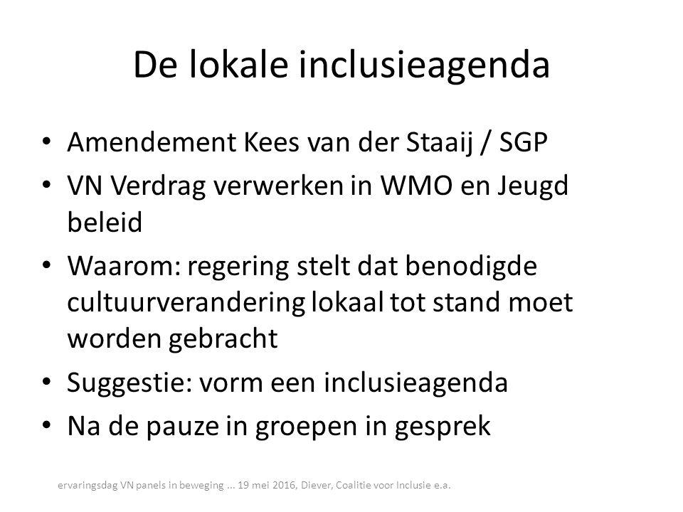 De lokale inclusieagenda Amendement Kees van der Staaij / SGP VN Verdrag verwerken in WMO en Jeugd beleid Waarom: regering stelt dat benodigde cultuur