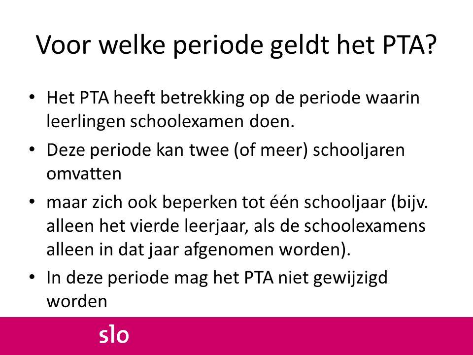 Voor welke periode geldt het PTA? Het PTA heeft betrekking op de periode waarin leerlingen schoolexamen doen. Deze periode kan twee (of meer) schoolja