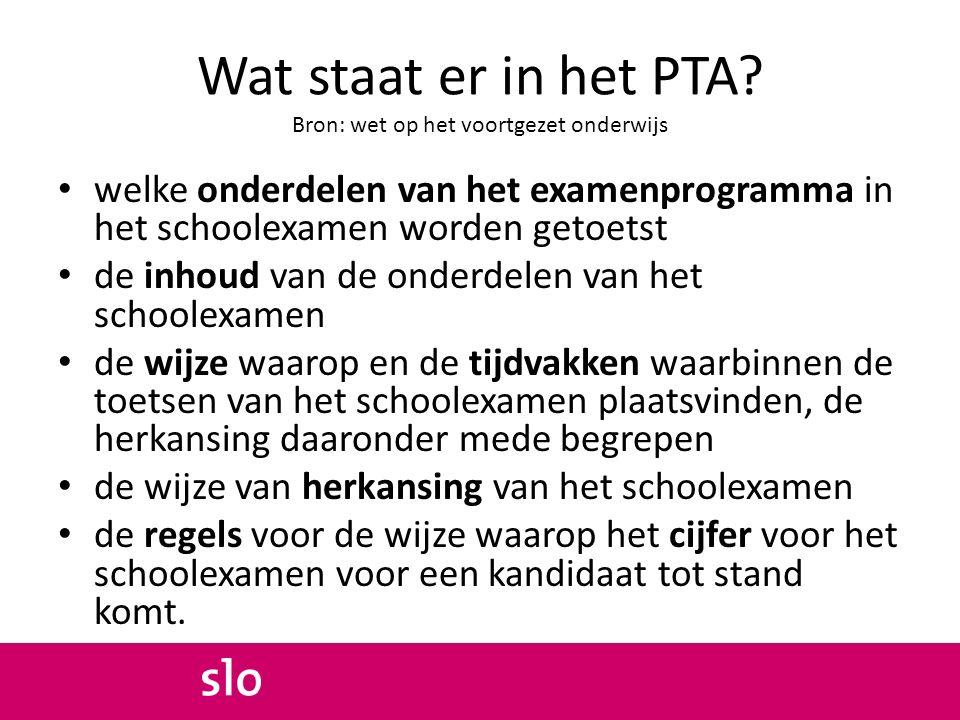 Wat staat er in het PTA? Bron: wet op het voortgezet onderwijs welke onderdelen van het examenprogramma in het schoolexamen worden getoetst de inhoud
