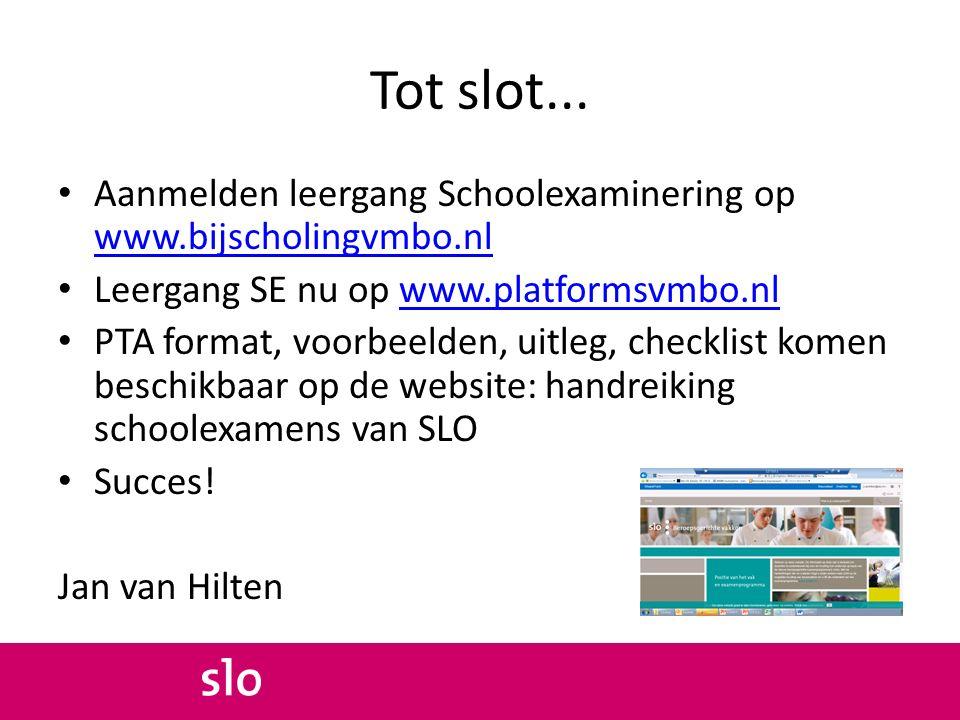 Tot slot... Aanmelden leergang Schoolexaminering op www.bijscholingvmbo.nl www.bijscholingvmbo.nl Leergang SE nu op www.platformsvmbo.nlwww.platformsv