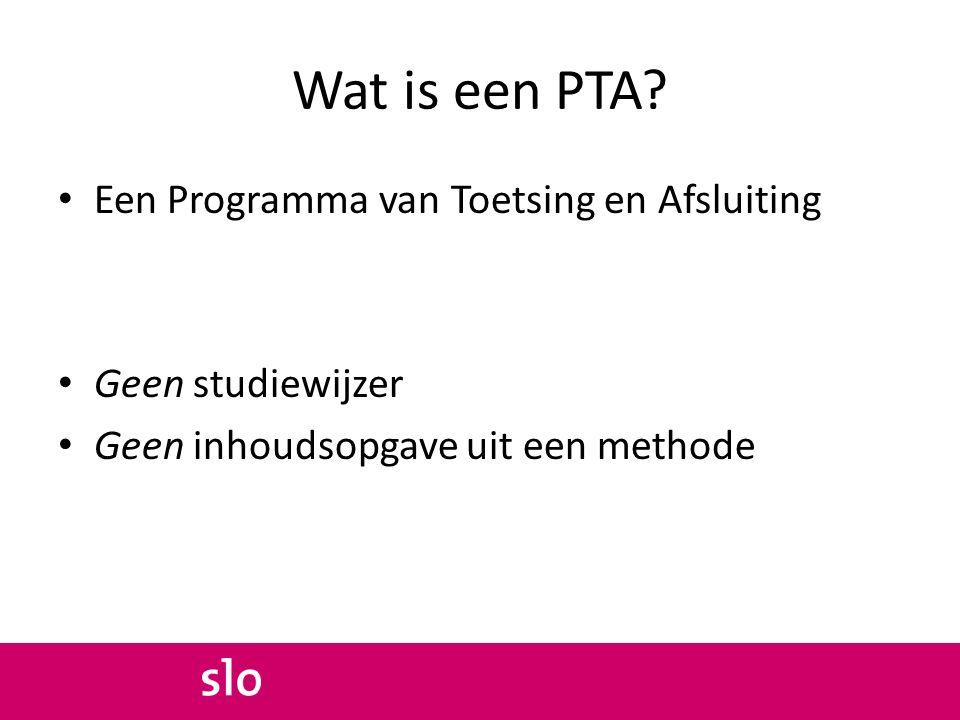 Wat is een PTA? Een Programma van Toetsing en Afsluiting Geen studiewijzer Geen inhoudsopgave uit een methode