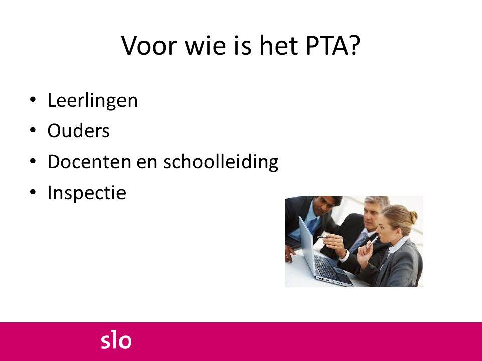 Voor wie is het PTA? Leerlingen Ouders Docenten en schoolleiding Inspectie