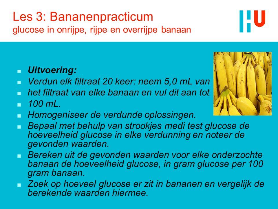 Les 3: Bananenpracticum glucose in onrijpe, rijpe en overrijpe banaan n Uitvoering: n Verdun elk filtraat 20 keer: neem 5,0 mL van n het filtraat van