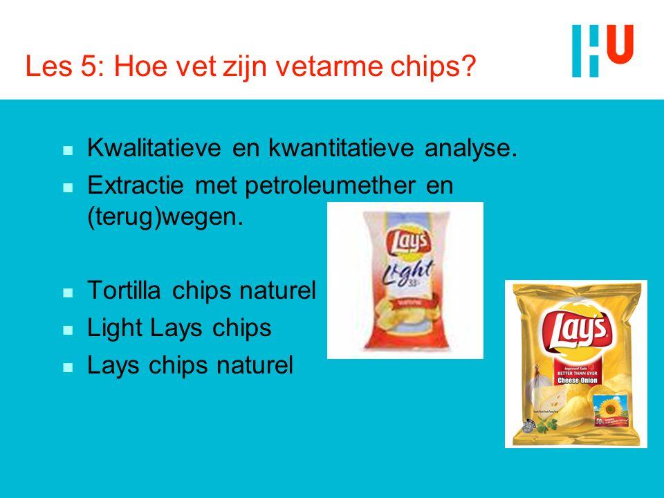 Les 5: Hoe vet zijn vetarme chips? n Kwalitatieve en kwantitatieve analyse. n Extractie met petroleumether en (terug)wegen. n Tortilla chips naturel n