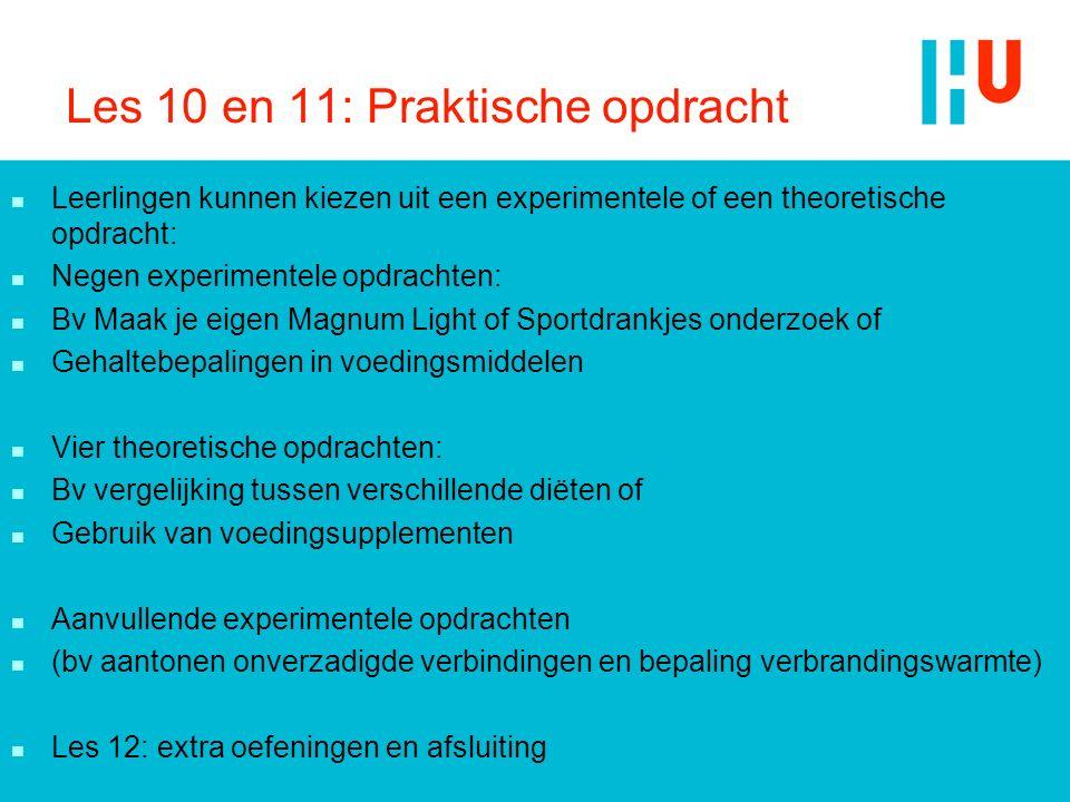Les 10 en 11: Praktische opdracht n Leerlingen kunnen kiezen uit een experimentele of een theoretische opdracht: n Negen experimentele opdrachten: n B