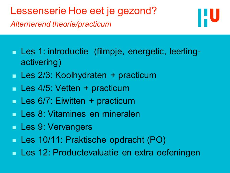 Lessenserie Hoe eet je gezond? Alternerend theorie/practicum n Les 1: introductie (filmpje, energetic, leerling- activering) n Les 2/3: Koolhydraten +