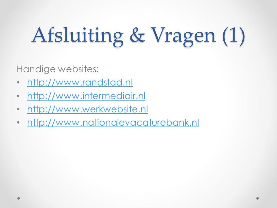 Afsluiting & Vragen (1) Handige websites: http://www.randstad.nl http://www.intermediair.nl http://www.werkwebsite.nl http://www.nationalevacaturebank.nl