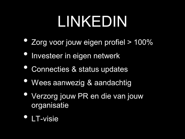 LINKEDIN Zorg voor jouw eigen profiel > 100% Investeer in eigen netwerk Connecties & status updates Wees aanwezig & aandachtig Verzorg jouw PR en die van jouw organisatie LT-visie