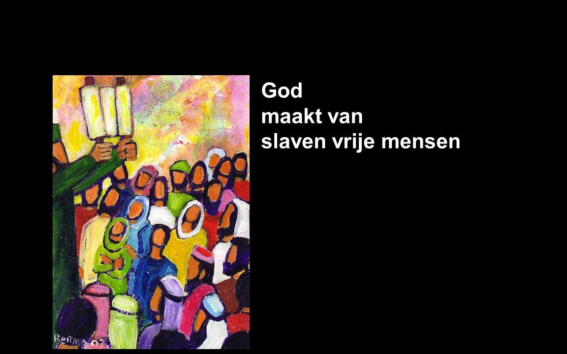 God maakt van slaven vrije mensen