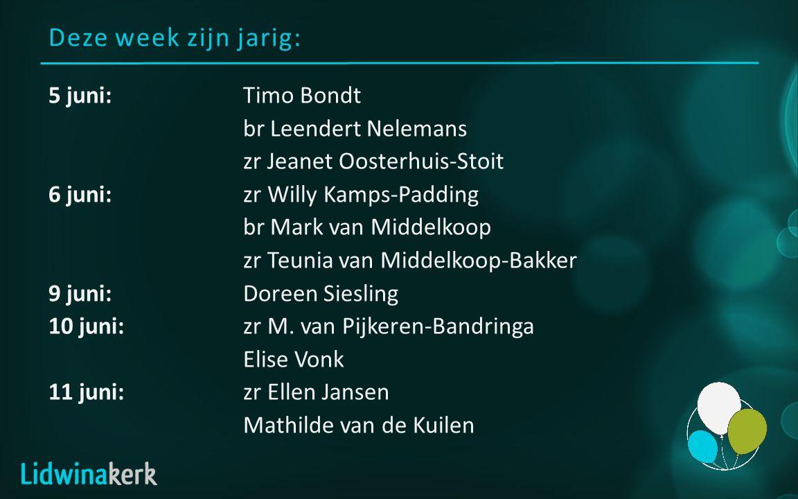 Deze week zijn jarig: 5 juni:Timo Bondt br Leendert Nelemans zr Jeanet Oosterhuis-Stoit 6 juni:zr Willy Kamps-Padding br Mark van Middelkoop zr Teunia