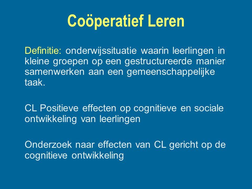 Coöperatief Leren Definitie: onderwijssituatie waarin leerlingen in kleine groepen op een gestructureerde manier samenwerken aan een gemeenschappelijk