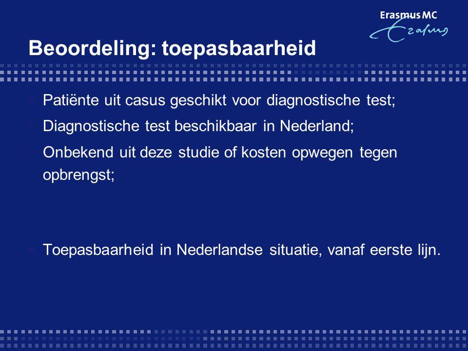 Beoordeling: toepasbaarheid  Patiënte uit casus geschikt voor diagnostische test;  Diagnostische test beschikbaar in Nederland;  Onbekend uit deze studie of kosten opwegen tegen opbrengst;  Toepasbaarheid in Nederlandse situatie, vanaf eerste lijn.
