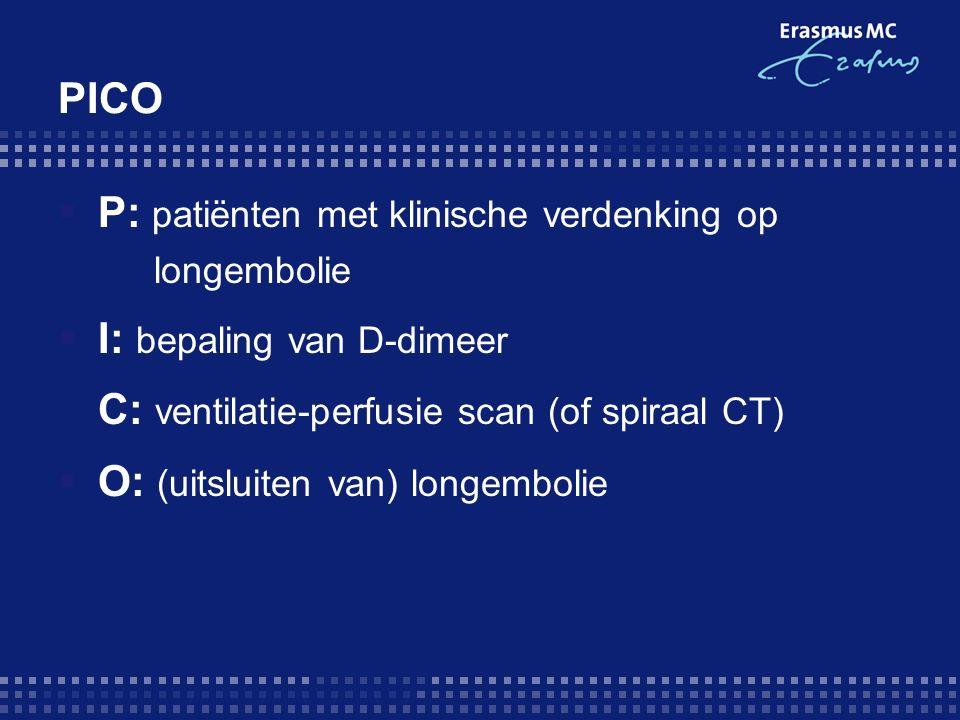 PICO  P: patiënten met klinische verdenking op longembolie  I: bepaling van D-dimeer C: ventilatie-perfusie scan (of spiraal CT)  O: (uitsluiten van) longembolie