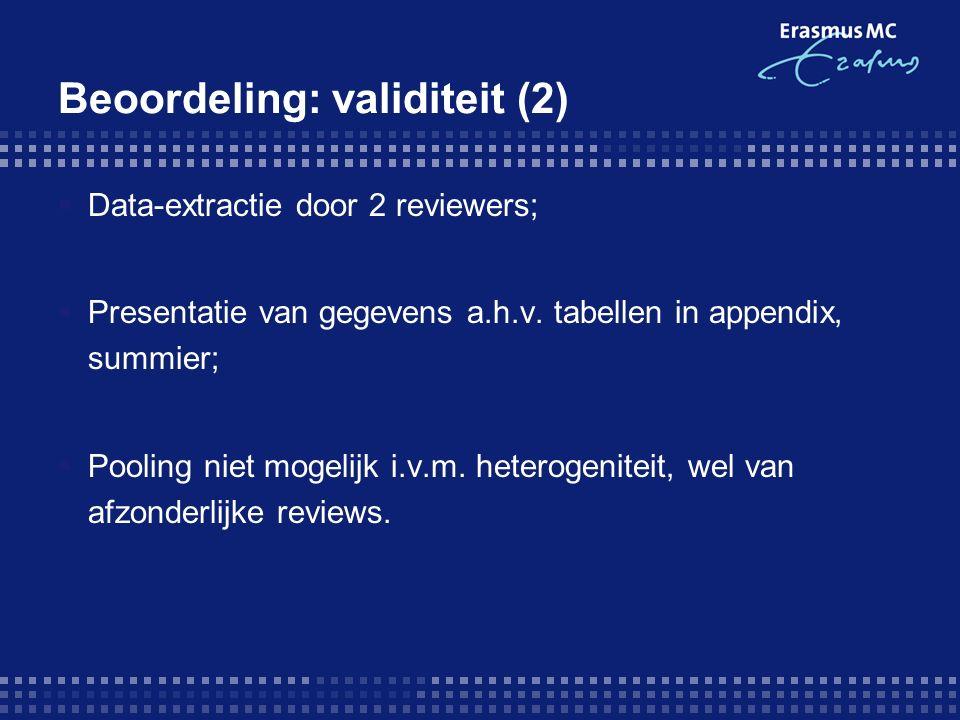 Beoordeling: validiteit (2)  Data-extractie door 2 reviewers;  Presentatie van gegevens a.h.v.