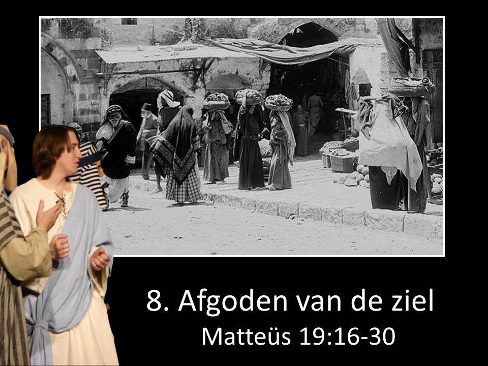 8. Afgoden van de ziel Matteüs 19:16-30