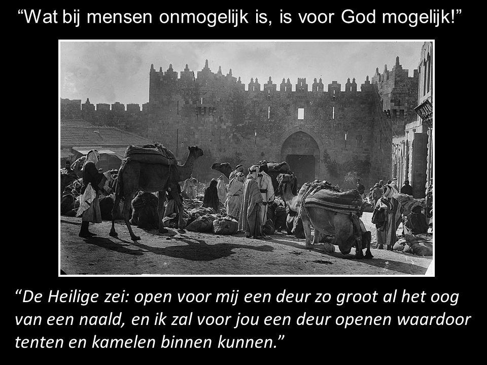 """""""De Heilige zei: open voor mij een deur zo groot al het oog van een naald, en ik zal voor jou een deur openen waardoor tenten en kamelen binnen kunnen"""