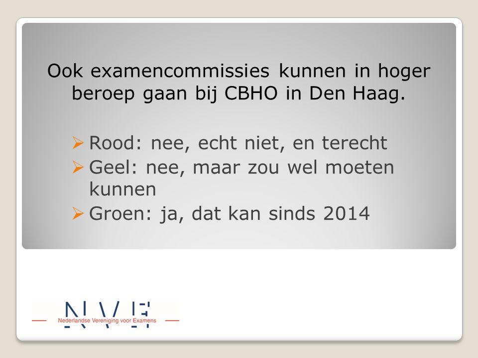 Ook examencommissies kunnen in hoger beroep gaan bij CBHO in Den Haag.  Rood: nee, echt niet, en terecht  Geel: nee, maar zou wel moeten kunnen  Gr