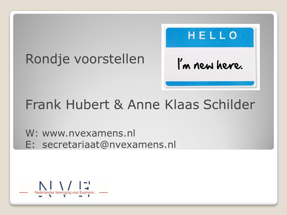 Rondje voorstellen Frank Hubert & Anne Klaas Schilder W: www.nvexamens.nl E: secretariaat@nvexamens.nl