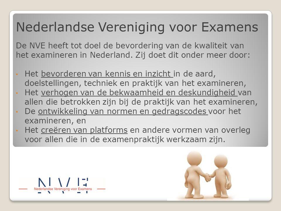 Nederlandse Vereniging voor Examens De NVE heeft tot doel de bevordering van de kwaliteit van het examineren in Nederland. Zij doet dit onder meer doo
