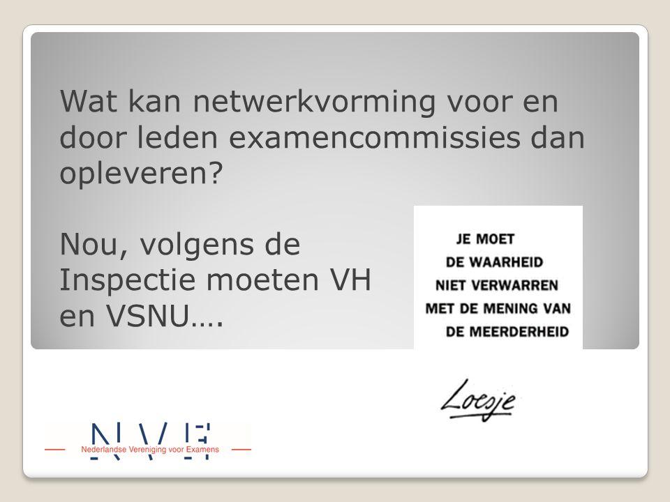 Wat kan netwerkvorming voor en door leden examencommissies dan opleveren? Nou, volgens de Inspectie moeten VH en VSNU….