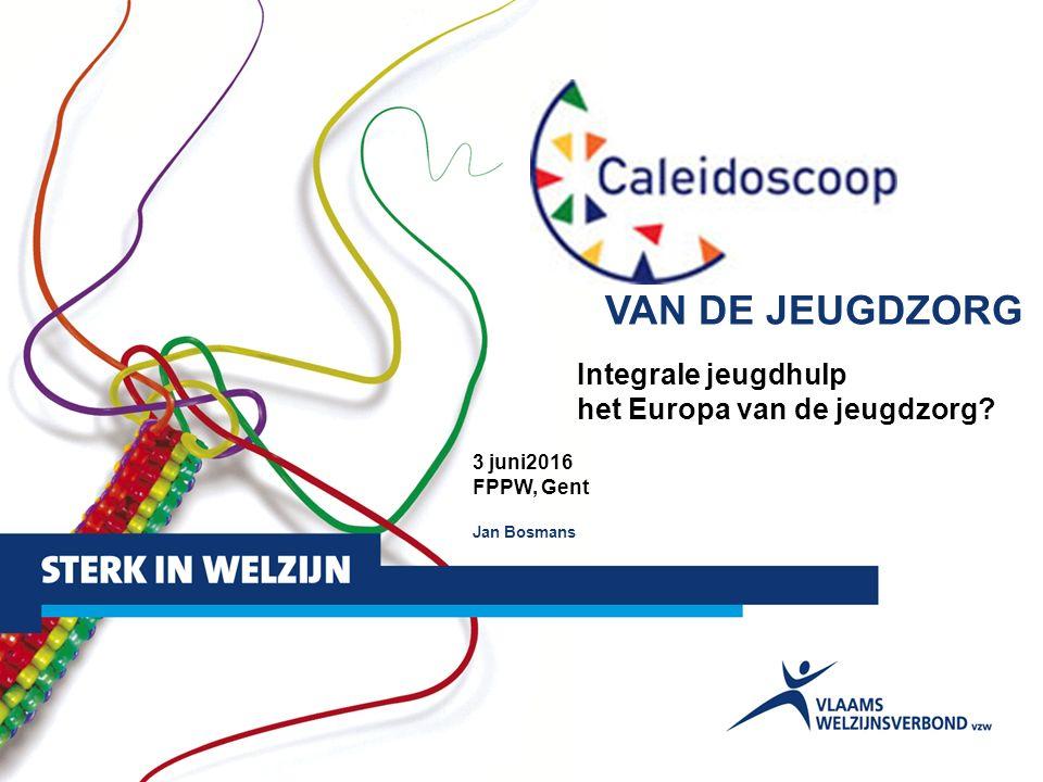 1 VAN DE JEUGDZORG Integrale jeugdhulp het Europa van de jeugdzorg? 3 juni2016 FPPW, Gent Jan Bosmans