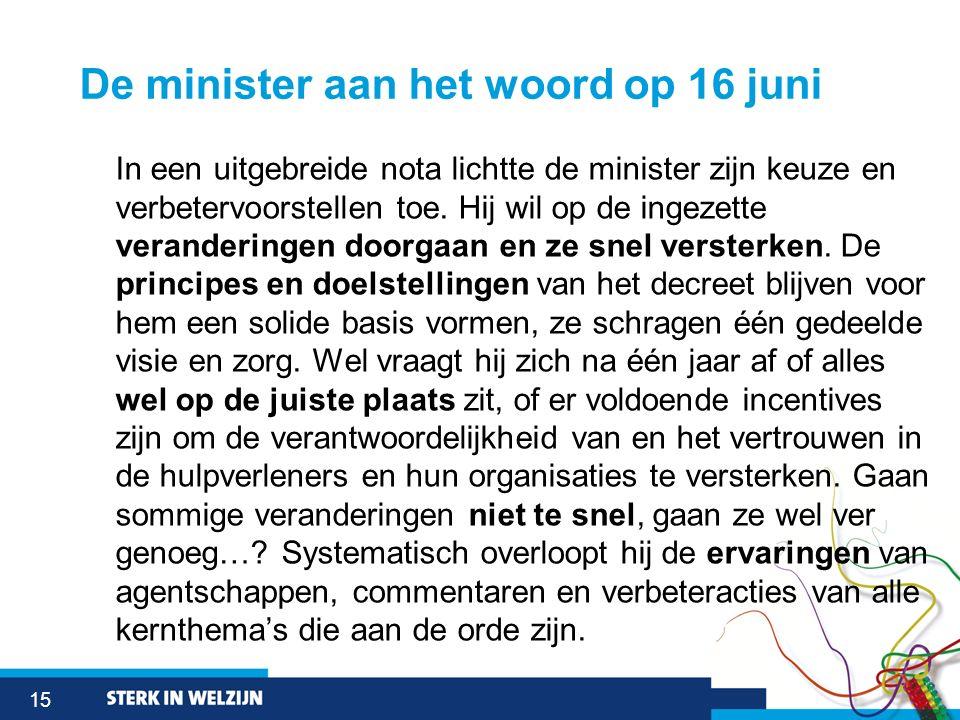 15 De minister aan het woord op 16 juni In een uitgebreide nota lichtte de minister zijn keuze en verbetervoorstellen toe. Hij wil op de ingezette ver