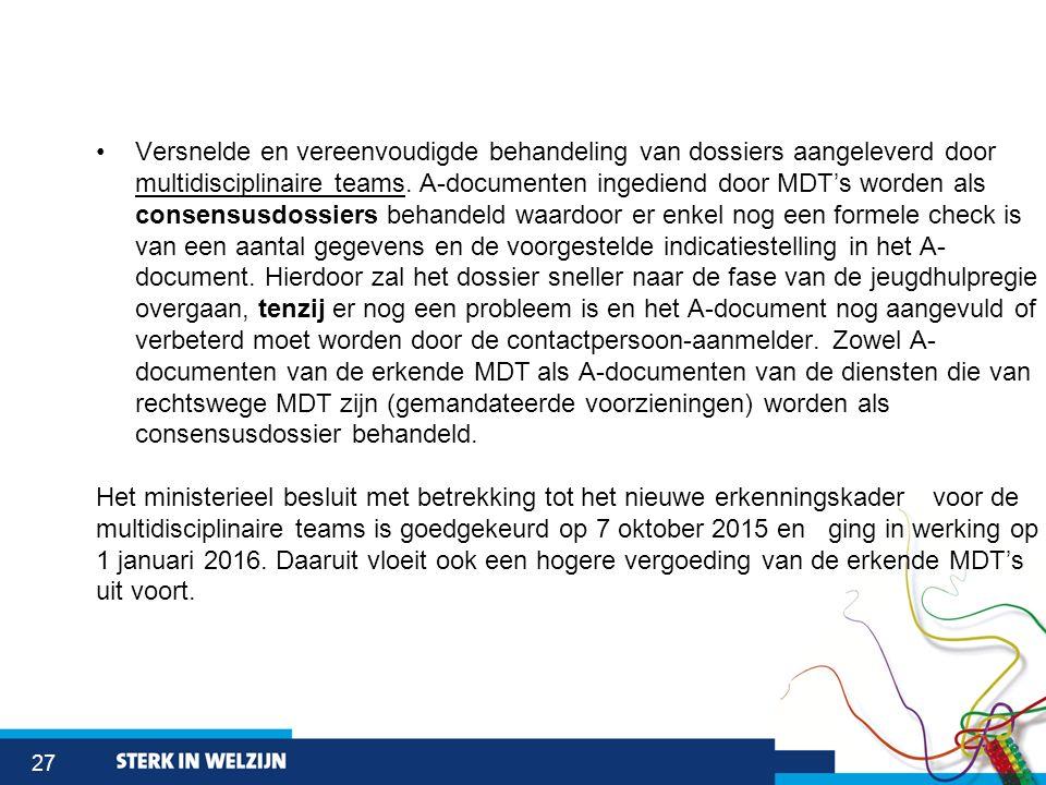 27 Versnelde en vereenvoudigde behandeling van dossiers aangeleverd door multidisciplinaire teams. A-documenten ingediend door MDT's worden als consen