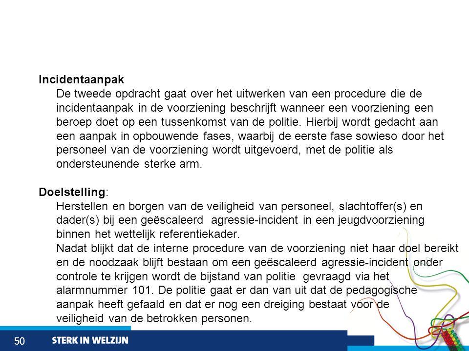 50 Incidentaanpak De tweede opdracht gaat over het uitwerken van een procedure die de incidentaanpak in de voorziening beschrijft wanneer een voorzien